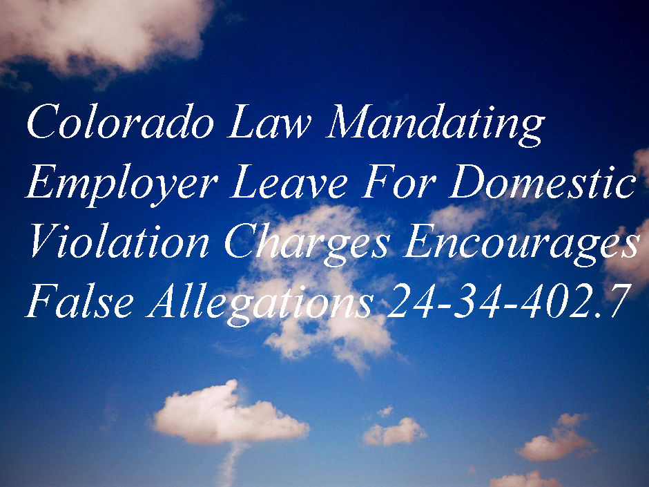 Colorado Law Mandating Employer Leave For Domestic Violation Charges Encourages False Allegations 24-34-402.jpg