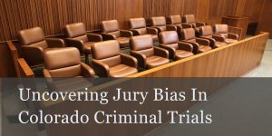 Uncovering Jury Bias In Colorado Criminal Trials - 1