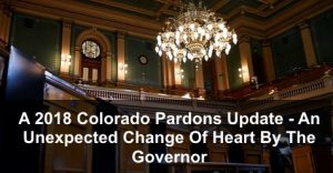 A 2018 Colorado Pardons Update - An Unexpected Change Of Heart By The Governor
