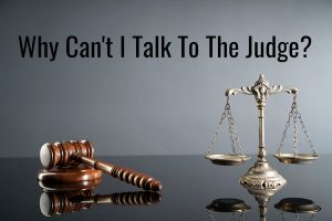 Why Can't OI Just Talk To The Judge?