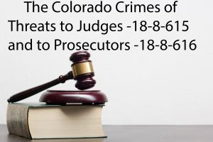 Colorado Crimes - Threats to Judges 18-8-615 and Prosecutors 18-8-616