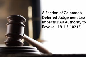 Section of Colorado's Deferred Judgement Law Impacts DAs Authority to Revoke 18-1.3-102(2)