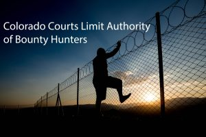 Colorado Courts Limit Authority of Bounty Hunters