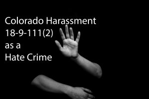 Colorado Harassment 18-9-111(2) as a Hate Crime