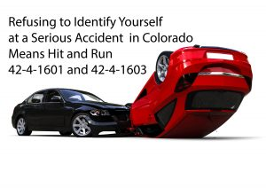 Refusing to Identify Yourself at a Serious Accident in Colorado - Means Hit and Run 42-4-1601 - 42-4-1603