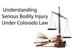 Colorado Assault Crimes - Serious Bodily Injury Under Colorado Law