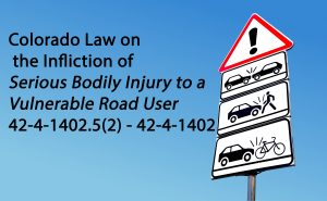 Colorado Law - Infliction of Serious Bodily Injury to a Vulnerable Road User 42-4-1402.5(2) - 42-4-1402