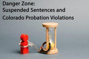 Danger Zone - Suspended Sentences and Colorado Probation Violations