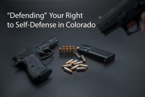 Defending Your Right to Self Defense in Colorado