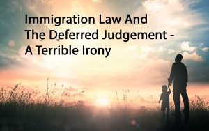 Immigration Law And The Deferred Judgement - A Hobson's Choice