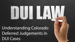 Understanding Deferred Judgments in DUI Cases Under Colorado Law