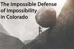 The Impossible Defense of Impossibility in Colorado