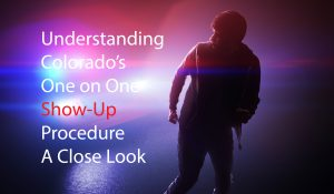 Understanding Colorado One on One Show-Up Procedures A Close Look