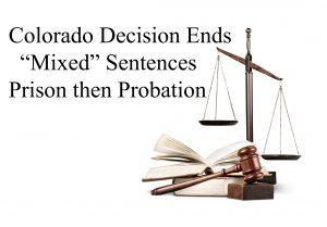 Colorado Decision Ends Mixed Sentences - Prison then Probation