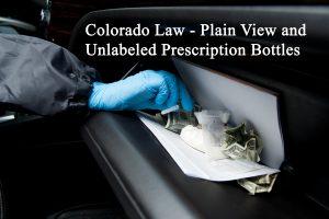 Colorado Law - Plain View and Unlabeled Prescription Bottles