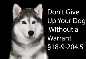 Don't Give up Your Dog without a Warrant - § 18-9-204.5