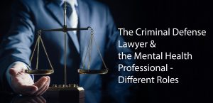 The-Criminal-Defense-Lawyer-the-Mental-Health-Professional-Different-Roles-rev-300x145