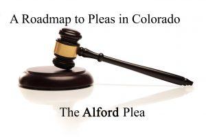 A Roadmap to Colorado Guilty Pleas in Criminal Cases - the Alford Plea