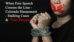 When-Free-Speech-Crosses-the-Line-Colorado-Harassment-Stalking-Cases-and-True-Threats-1-300x170